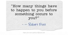 How many things have to happen to you before something occurs to you?