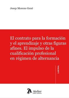 El contrato para la formación y el aprendizaje y otras figuras afines : el impulso de la cualificacion profesional en régimen de alternancia / Josep Moreno Gené. - 2015
