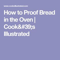 How to Proof Bread in the Oven | Cook's Illustrated