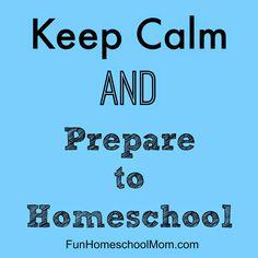 Fun Homeschool Mom Blog: Keep Calm and Prepare to Homeschool