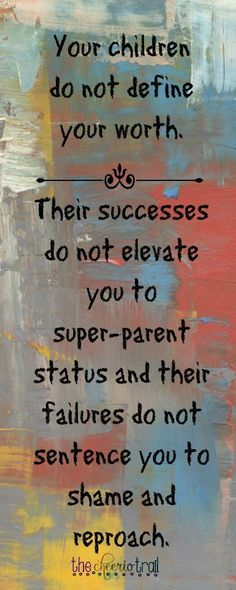 5 important things Parents of Teens need to know - Single Parent Quotes - Ideas of Single Parent Quotes - Your children do not define your worth Regardless of where you are in the launch countdown it's important to remember that if you want a Tough Love Quotes, New Quotes, Quotes For Kids, Funny Quotes, Life Quotes, Inspirational Quotes, Quotes Children, Motivational, Hard Quotes