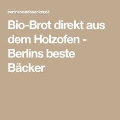 Bio-Brot direkt aus dem Holzofen - Berlins beste Bäcker