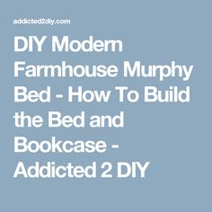 DIY Modern Farmhouse Murphy Bed - How To Build the Bed and Bookcase - Addicted 2 DIY