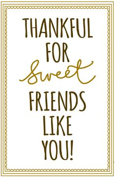 "Cute printable label for gifting cookies/bars/breads/etc. ""Thankful for sweet friends like you!"""