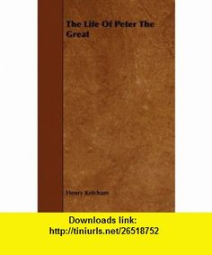The Life Of Peter The Great (9781443715515) Henry Ketcham , ISBN-10: 1443715514  , ISBN-13: 978-1443715515 ,  , tutorials , pdf , ebook , torrent , downloads , rapidshare , filesonic , hotfile , megaupload , fileserve