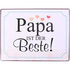 Blechschild - Papa ist der Beste! Signs, Idioms, Mood, Father's Day, Sheet Metal, Shop Signs, Sign, Dishes