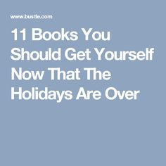 11 Books You Should Get Yourself Now That The Holidays Are Over