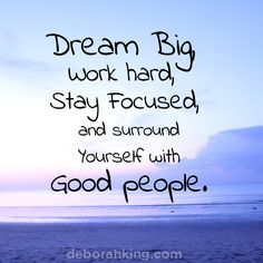 Dream big, work hard, stay focused and surround yourself with good people. Hugs, Deborah #EnergyHealing #Quote #Dream