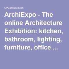 ArchiExpo - The online Architecture Exhibition: kitchen, bathroom, lighting, furniture, office ...
