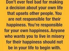 Or live in misery for their misery. So I said enough. Life is so much better for it! slm