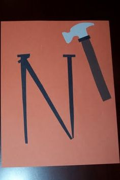 "N is for Nail & Hammer Would go great with ""Noisy Nails"" fingerplay from preschooleducation.com!"