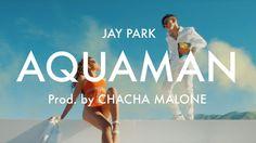 박재범 Jay Park - Aquaman [Official Music Video] Prod. By Cha Cha Malone