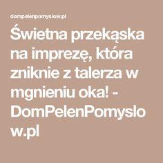 Świetna przekąska na imprezę, która zniknie z talerza w mgnieniu oka! - DomPelenPomyslow.pl