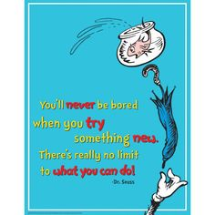 Seuss Try Something New Poster: Eureka posters & charts will capture the attention of your audience. Each design is printed on one side of a heavy weight card stock and can be re-used for many years. Dr. Seuss, Motivation Positive, Positive Quotes, Positive Affirmations, Inspirational Quotes For Kids, Motivational Quotes, Uplifting Quotes, Book Quotes, Me Quotes