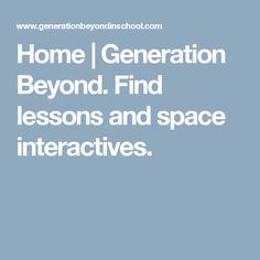 Home | Generation Beyond. Find lessons and space interactives.