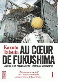 Kazuto Tatsuta - Au coeur de Fukushima Tome 1. http://cataloguescd.univ-poitiers.fr/masc/Integration/EXPLOITATION/statique/recherchesimple.asp?id=19252755X
