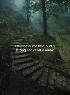 Never assume that loud is strong and quiet is weak