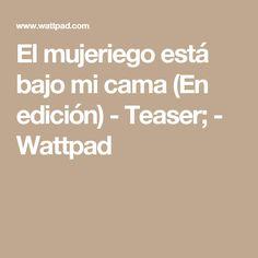 El mujeriego está bajo mi cama (En edición) - Teaser; - Wattpad