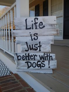 pallet sign  Sign is SO true! Bigger the dog ... Better the life!