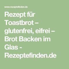 Rezept für Toastbrot – glutenfrei, eifrei – Brot Backen im Glas - Rezeptefinden.de