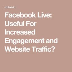Facebook Live: Useful For Increased Engagement and Website Traffic?