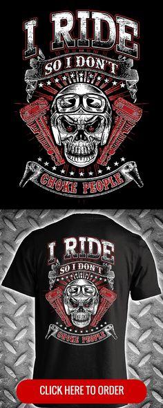 I Ride So I Don't Choke People - Men's T-shirt, Long Sleeve, & Hoodie. ORDER HERE: http://skullsociety.com/products/ride-so-i-dont-choke-skull?variant=6405797765&utm_source=pinterest&utm_medium=pin_120915_151&utm_campaign=120915