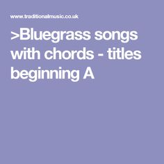 >Bluegrass songs with chords - titles beginning A