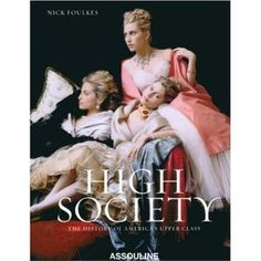 High Society: The History of Americas Upper Classes: Amazon.co.uk: Nick Foulkes: Books