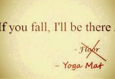 If you fall, I'll be there - your yoga mat