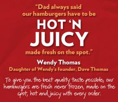 dave thomas wendy s dad Since it first opened in 1969, wendy's has been known for its square-shaped, never-frozen burger patties when asked why the patties are square, founder dave thomas.