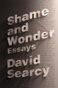 Shame and Wonder by David Searcy, Click to Start Reading eBook, For fans of John Jeremiah Sullivan, Leslie Jamison, Geoff Dyer, and W. G. Sebald, the twenty-one essa