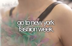 NY Fashion Week... BEEN THERE DONE THAT! but I'd totally go again...