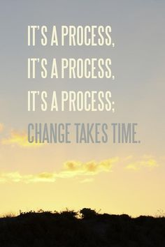 Change takes time.