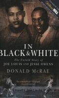 In black  white : the untold story of Joe Louis and Jesse Owens  Donald McRae.