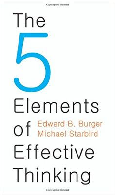 Book: The 5 Elements of Effective Thinking by Edward B. Burger
