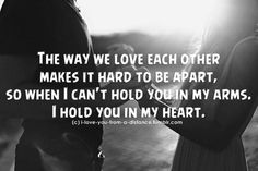 I always hold you in my heart when we are apart...