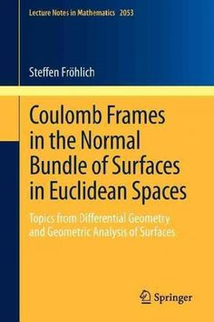 Coulomb Frames in the Normal Bundle of Surfaces in Euclidean Spaces: Topics from Differential Geometry and Geomet...