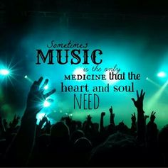 Sometimes music is the medicine that the heart and soul need. #music #quotes