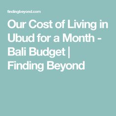 Our Cost of Living in Ubud for a Month - Bali Budget | Finding Beyond