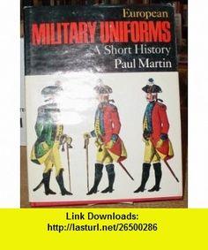 European Military Uniforms Paul Martin ,   ,  , ASIN: B002D3ALM4 , tutorials , pdf , ebook , torrent , downloads , rapidshare , filesonic , hotfile , megaupload , fileserve