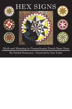 Hex Signs: Myth and Meaning in Pennsylvania Dutch Barn Stars