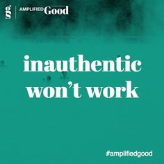 Inauthentic won't work.  #truth #authenticity #amplifiedgood