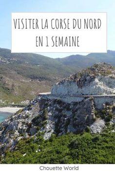 7 JOURS EN CORSE DU NORD / HAUTE CORSE : ITINERAIRE - Chouette World - Blog voyage Road Trip Corse, Cap Corse, Blog Voyage, Corsica, Cheap Travel, World Traveler, Travel Guide, Travel Destinations, Beautiful Places