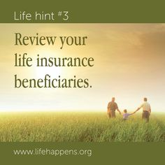 Life hint #3: Review your life insurance beneficiaries.