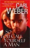 So You Call Yourself A Man by Carl Weber.  Click on the cover to see if the book's available at Otis Library.