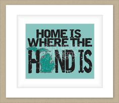 8x10 Michigan Print, Home Is Where The Hand Is Typography Art Custom Colors. $18.00, via Etsy.