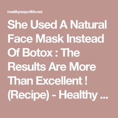 She Used A Natural Face Mask Instead Of Botox : The Results Are More Than Excellent ! (Recipe) - Healthy Way Of Life