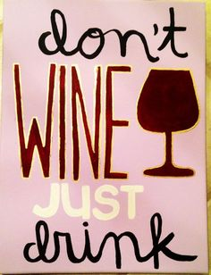 """""""Don't wine just drink"""":"""