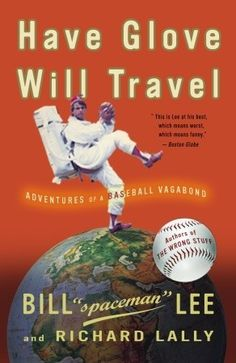 """""""Have Glove, Will Travel: Adventures Of A Baseball Vagabond"""" book by Bill 'Spaceman' Lee (retired with the Boston Red Sox) & Richard Lally ... #RedSoxFansMakeBetterLovers"""