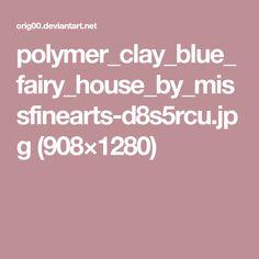 polymer_clay_blue_fairy_house_by_missfinearts-d8s5rcu.jpg (908×1280)
